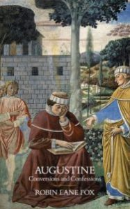 Augustine: Conversions and Confessions by Robin Lane Fox